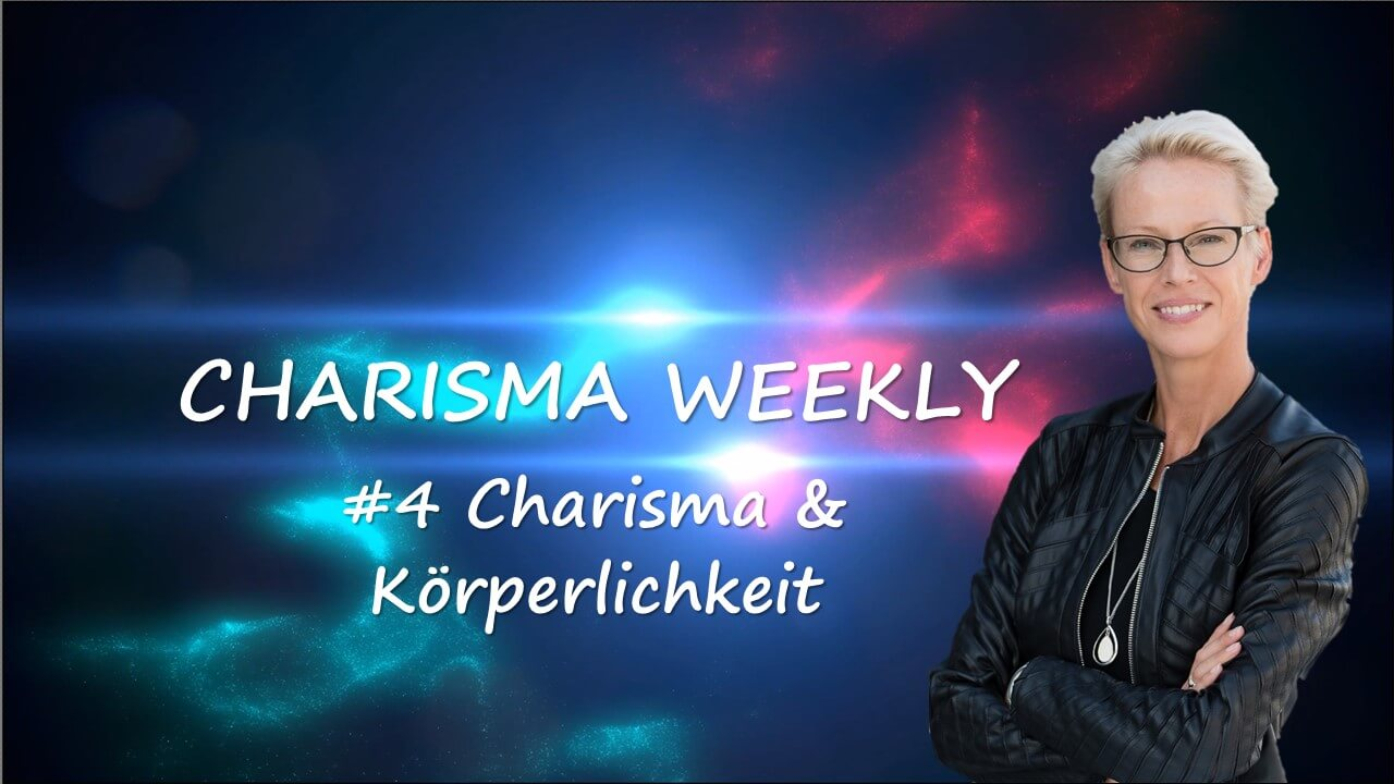 Charisma Weekly #4: Charisma und Körperlichkeit